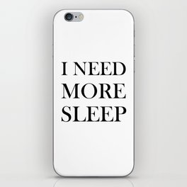 I NEED MORE SLEEP iPhone Skin