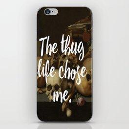 THE THUG LIFE CHOSE ME iPhone Skin