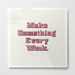 Make Something Every Week Metal Print