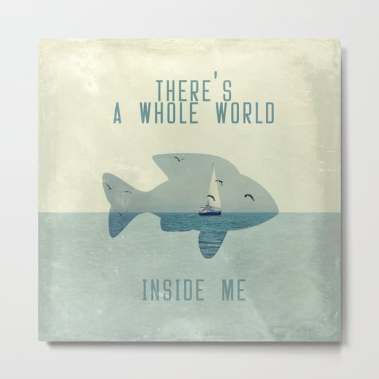 There is a whole world inside me Metal Print