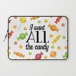 I Want All The Candy Laptop Sleeve