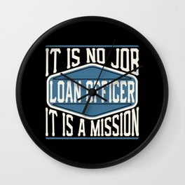 Loan Officer  - It Is No Job, It Is A Mission Wall Clock