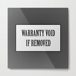 Warranty void if removed sticker Metal Print