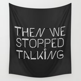 Then We Stopped Talking Wall Tapestry