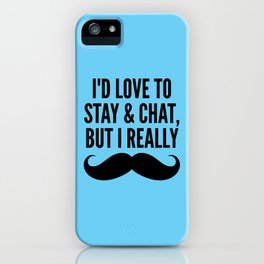 I'd Love to Stay and Chat, But I Really Mustache Must Dash (Blue) iPhone Case