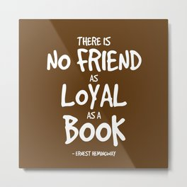 A Book is a Loyal Friend Quote Metal Print