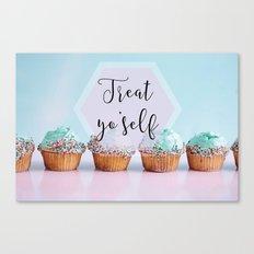 Treat Yo'Self - Treat Yourself Cupcakes Dessert Canvas Print