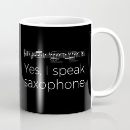 Yes, I speak saxophone Coffee Mug