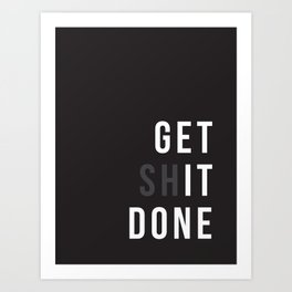 Get Shit Done (Black version) Art Print