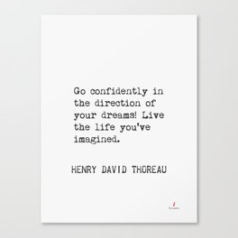 Go confidently in the direction of your dreams! Henry David Thoreau Canvas Print