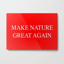 Make Nature Great Again Metal Print