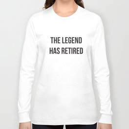 The Legend Has Retired Fathers Day Funny Retirement Gift Dad T-Shirts Long Sleeve T-shirt