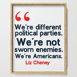 LIZ CHENEY QUOTE WERE DIFFERENT POLITICAL PARTIES WERE NOT SWORN ENEMIES AMERICANS T SHIRT Serving Tray
