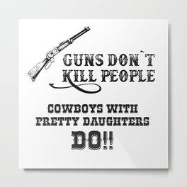 Guns Don`t Kill Metal Print