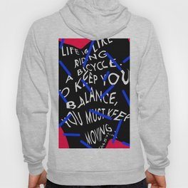 Life is like riding a bicycle. To keep your balance, you must keep moving. Albert Einstein Hoody