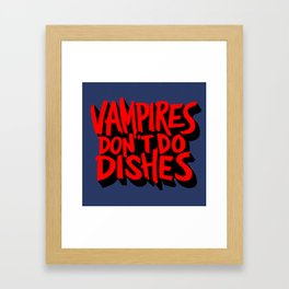 Vampires Don't Do Dishes Framed Art Print