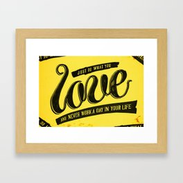 Do what you love and never work a day in your life Framed Art Print