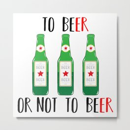 To BEer ot not to BEer Metal Print