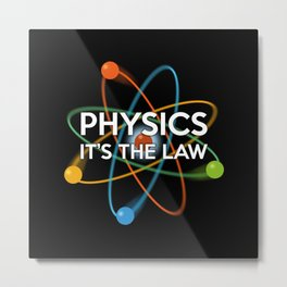 PHYSICS. IT'S THE LAW Metal Print