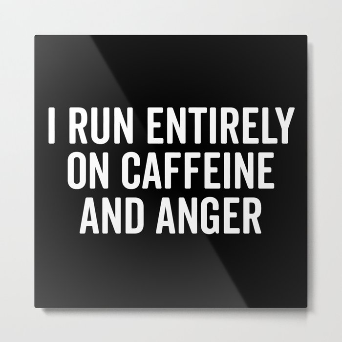 Caffeine And Anger Funny Quote Metal Print