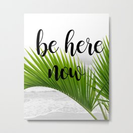 Be Here Now Tropical Design Metal Print
