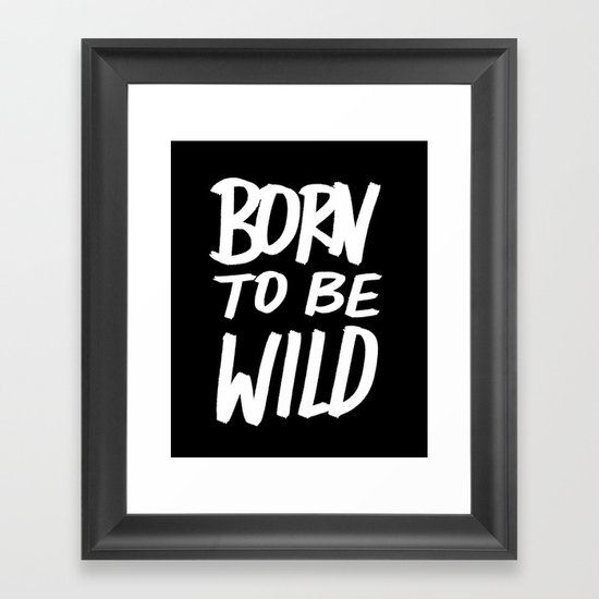 Born to Be Wild ~ Typography Framed Art Print