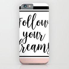Follow your dreams iPhone 6s Slim Case
