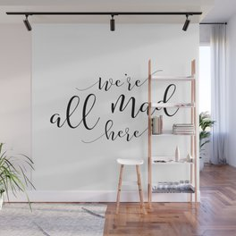 Funny home print / Mad Hatter / Party / Crazy family sign / We're all mad here / Lewis Carroll quote Wall Mural