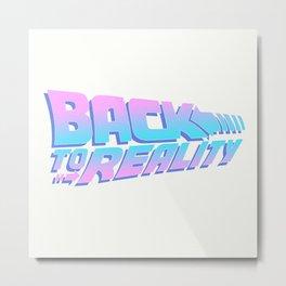 BACK TO REALITY Metal Print