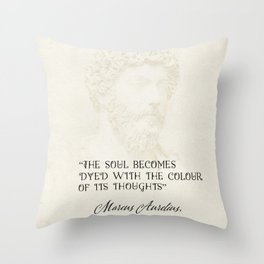 """""""The soul becomes dyed with the colour of its thoughts."""" Marcus Aurelius, Meditations Throw Pillow"""