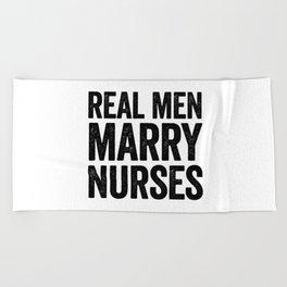 Real men marry nurses Beach Towel
