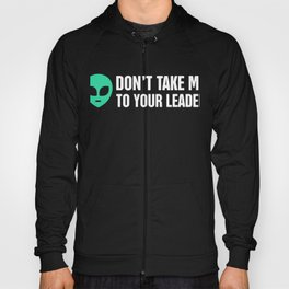 Don't Take Me To Your Leader | Alien UFO Hoody