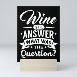 Wine is the answer Wine love red wine Mini Art Print