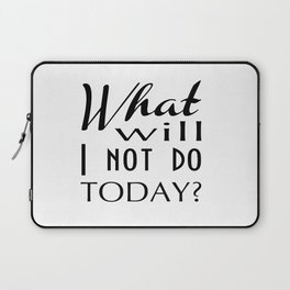 What Will I Not Do Today Typography Laptop Sleeve