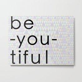 be you. Metal Print