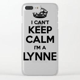 I cant keep calm I am a LYNNE Clear iPhone Case