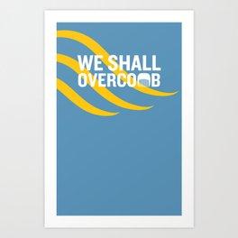 We Shall Overcomb Art Print