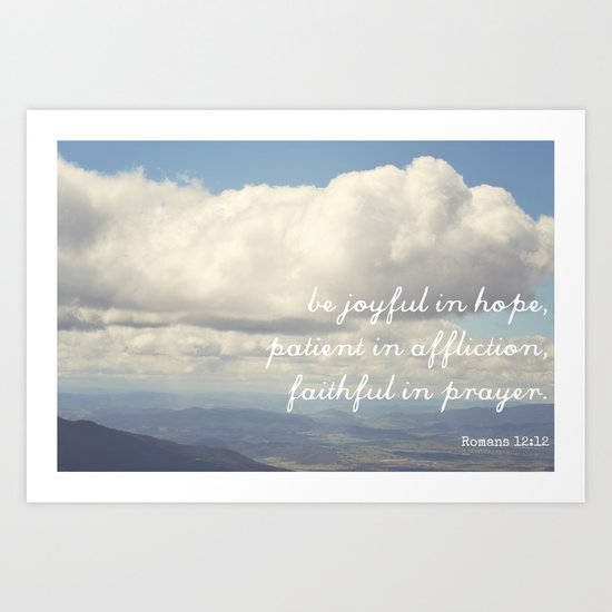 Be Joyful in Hope, Patient in Affliction, Faithful in Prayer [Bible Quote] Art Print