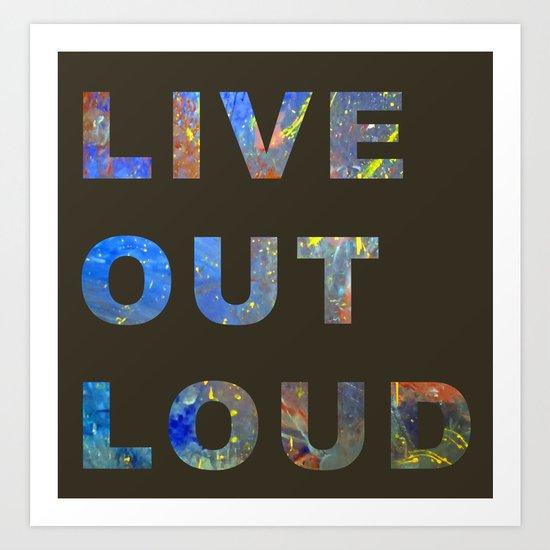 Live Out Loud Art Print