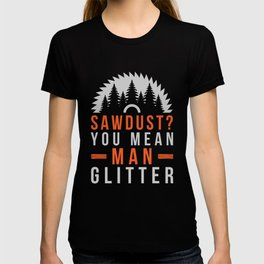 Mens Mens Sawdust Man Glitter Woodworking print Gift T-shirt