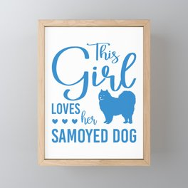 This Girl Loves Her Samoyed Dog wb Framed Mini Art Print