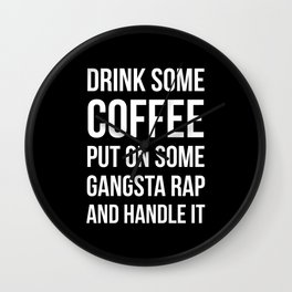Coffee, Gangsta Rap & Handle It (Black) Wall Clock