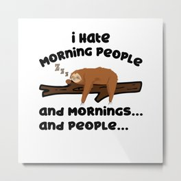 I Hate Morning People Sloth Sarcasm Late Riser Metal Print