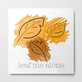 Leaf Me Alone Metal Print