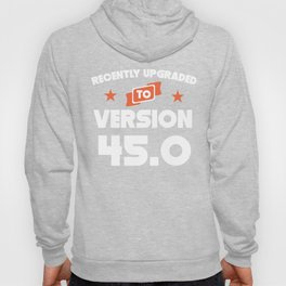 Recently Upgraded To Version 45.0 45th Birthday Hoody