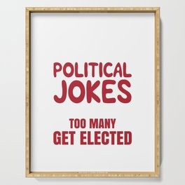 Funny Political Jokes Design- The Thing About Political Jokes Is That Too Many Get Elected Serving Tray