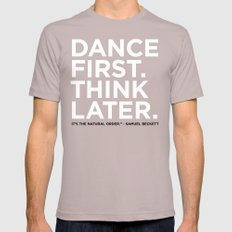 Dance first. Think later.  Mens Fitted Tee Cinder SMALL