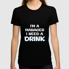 I'm a Manager I Need a Drink Stressed Out T-Shirt T-shirt