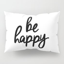 Be Happy black and white monochrome typography poster design bedroom wall art home decor Pillow Sham