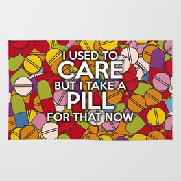I USED TO CARE BUT I TAKE A PILL FOR THAT NOW Rug